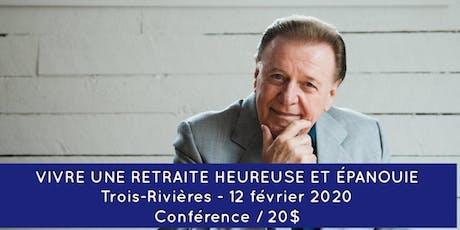 TROIS-RIVIÈRES - Vivre une retraite heureuse et épanouie 20$  billets