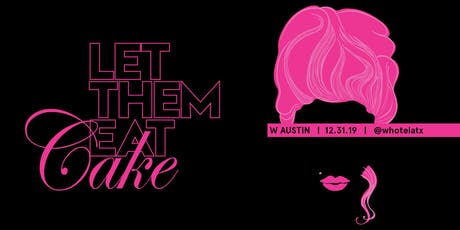 NYE at W Austin // Let Them Eat Cake tickets