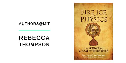 Authors@MIT | Rebecca Thompson: Fire, Ice, and Physics
