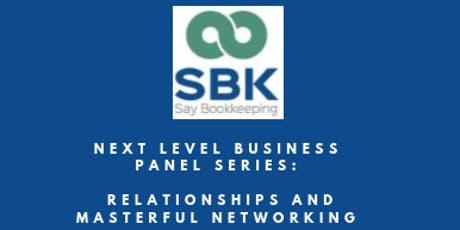 Next Level Business Panel Series: Relationships and Masterful Networking tickets