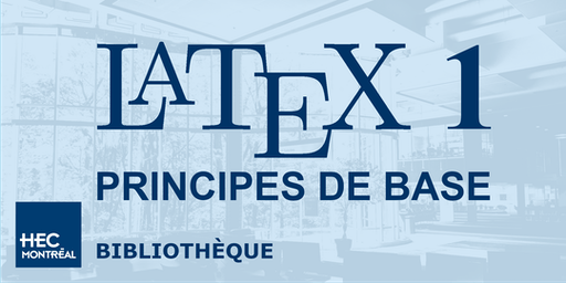 LaTeX 1 — PRINCIPES DE  BASE (Français)