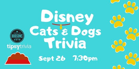 Disney Cats & Dogs Trivia - Sept 26, 7:30pm - Hudsons tickets