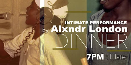Intimate Dinner & Performance with Alxndr London tickets