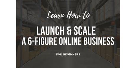 How to launch & scale a 6-figure online business for beginners tickets