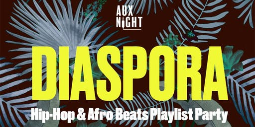 Aux Night Presents: Diaspora - a Hip Hop & AfroBeats House Party