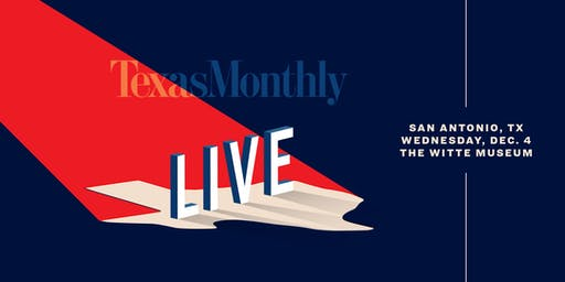 Texas Monthly LIVE - San Antonio