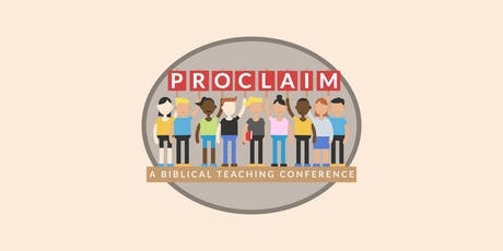 Proclaim: A Biblical Teaching Conference tickets