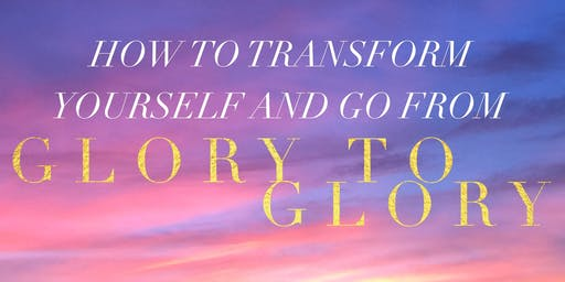 Bible Study Class ~ What Does It Mean To Go From Glory To Glory