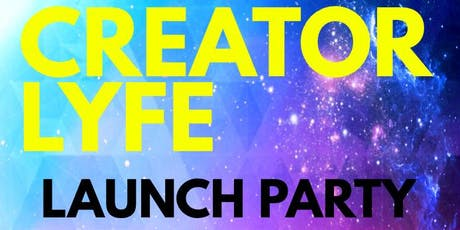 CREATOR LYFE Launch Party  tickets