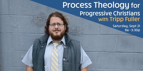 Process Theology for Progressive Christians with Tripp Fuller tickets