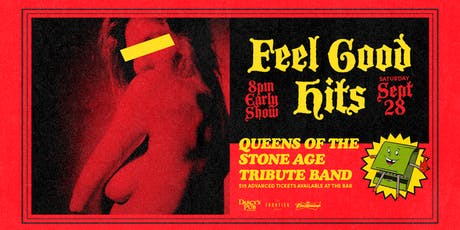 Feel Good Hits - Queens of The Stone Age Tribute Early Show tickets