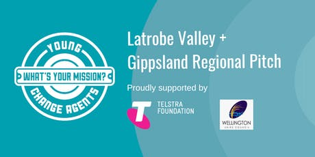Young Change Agents Regional Pitch 2019 - Latrobe Valley and Gippsland tickets