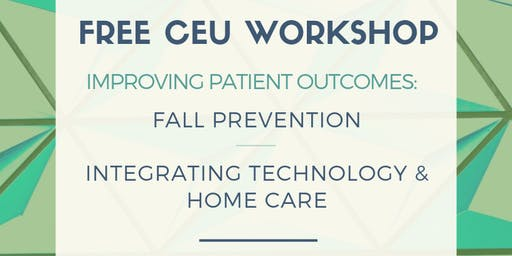 Free CEU! Selden 9/26 | Improving Patient Outcomes: Fall Prevention / Integrating Technology & Home Care