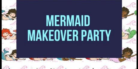 Mermaid Makeover Party tickets