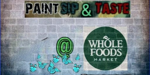 Paint Sip & Taste @  Whole Food's Cool down Monday's