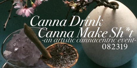 Canna Drink Canna Make Sh¡t tickets