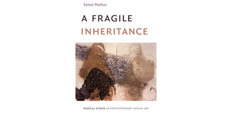 A fragile inheritance: Radical stakes in contemporary Indian art tickets