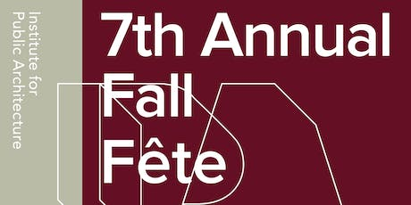 Institute for Public Architecture's 7th Fall Fête tickets