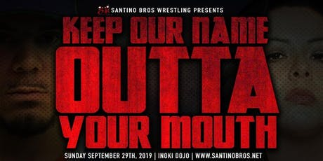 Live Pro Wrestling KEEP OUR NAME OUTTA YOUR MOUTH on Sunday Sept. 29th tickets