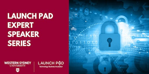 Launch Pad Expert Speaker Series - Cyber Security