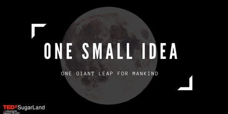 TEDxSugarLand 2019: One Small Idea, One Giant Leap for Mankind tickets