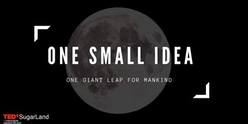 TEDxSugarLand 2019: One Small Idea, One Giant Leap for Mankind