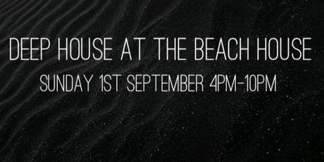 DEEP HOUSE AT THE BEACH HOUSE. LDW SUNDAY 1ST SEPTEMBER  tickets