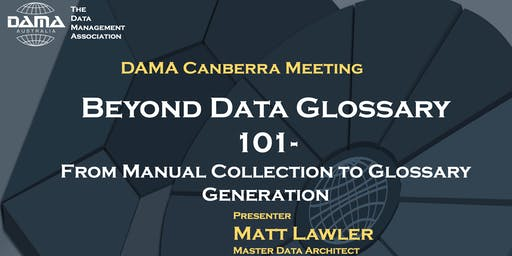 DAMA Canberra: Beyond Data Glossary 101: From Manual Collection to Glossary Generation