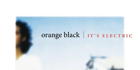 ORANGE BLACK plays It's Electric & hits! tickets