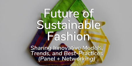 Future of Sustainable Fashion - Sharing Innovative Models, Trends, and Best-Practices (Panel + Networking) tickets