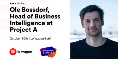Le Wagon Talk with Ole Bossdorf (Head of Business Intelligence at Project A)