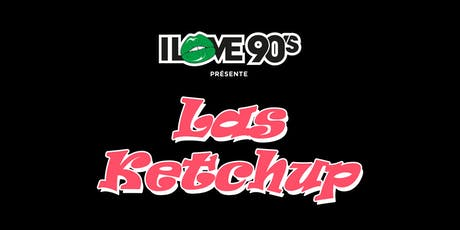 I LOVE 90'S - LAS KETCHUP (ES) billets