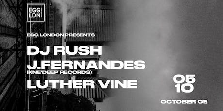 EGG LDN Pres: Dj Rush, J.Fernandes, Luther Vine tickets