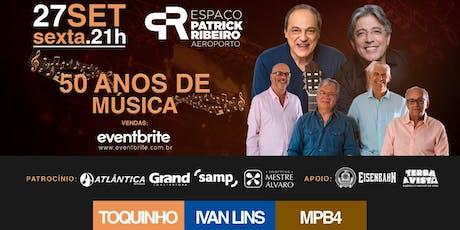 TOQUINHO, IVAN LINS & MPB4 - 50 ANOS DE MÚSICA ingressos