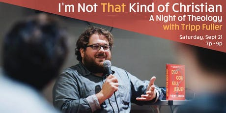 I'm Not That Kind of Christian: A Night of Theology with Tripp Fuller tickets
