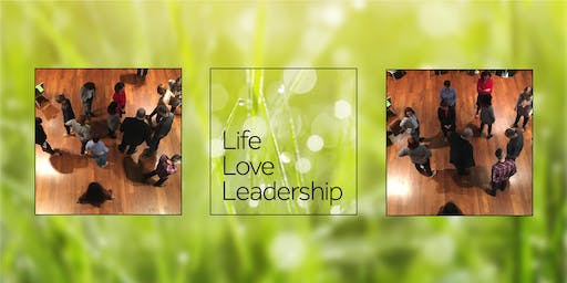 Life Love Leadership: Open workshop.  February 21st 2020