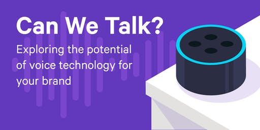 Can we talk? Exploring the potential of voice technology for your brand