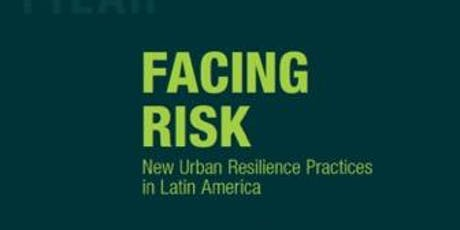 Facing Risk: New Urban Resilience Practices in Latin America tickets