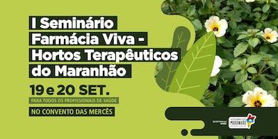 I Seminário Farmácia Viva - Hortos Terapêuticos do Maranhão