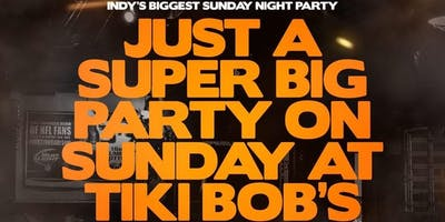 JUST A SUPER BIG PARTY ON SUNDAY AT TIKI BOBS | 8.25 || 21+