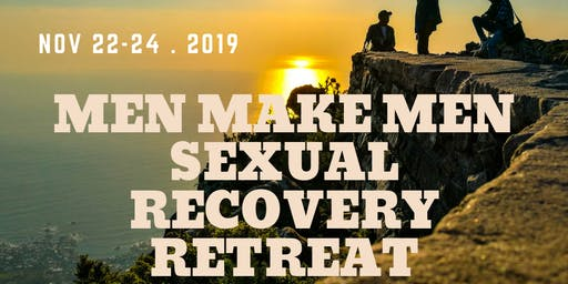 Men Make Men Sexual Recovery Retreat