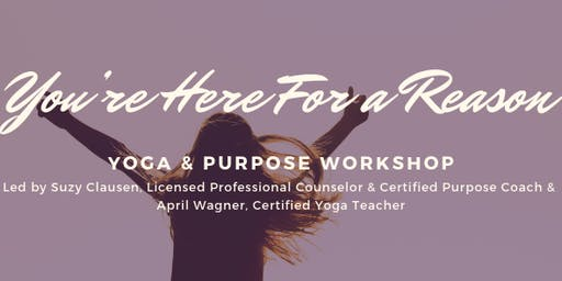 You're Here For A Reason Yoga & Purpose Workshop