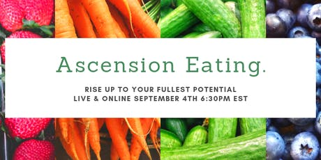 Ascension Eating: Claim Your Energy, Health, Happiness & Focus tickets