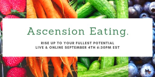 Ascension Eating: Claim Your Energy, Health, Happiness & Focus
