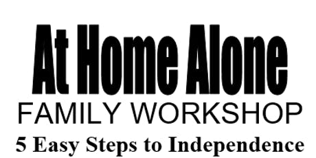 At Home Alone Family Workshop- 5 Easy Steps to Independence tickets