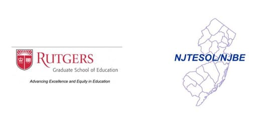 Rutgers University Graduate School of Education NJTESOL/NJBE Advocacy and Policy Summit