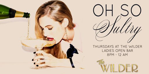 Oh So Sultry Thursdays • Ladies Night At The Wilder