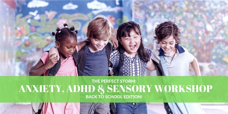 The Perfect Storm: Anxiety, ADHD & Sensory Workshop - Back to School Edition! tickets