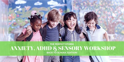 The Perfect Storm: Anxiety, ADHD & Sensory Workshop - Back to School Edition!