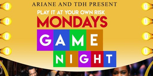 PLAY IT AT YOUR OWN RISK MONDAYS GAME NIGHT!